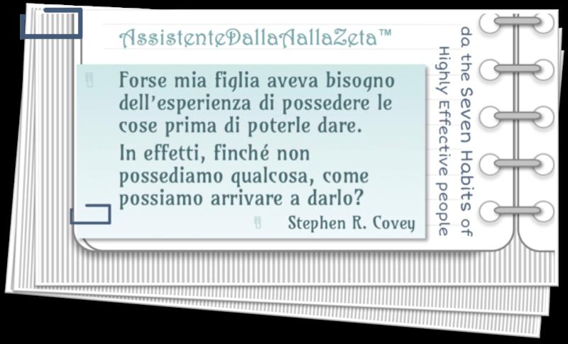 Irene Linguari AssistenteDallaAallaZeta Percorso Citazione Stephen Covey Possedere prima di Dare Perchè è nato Assistente dalla A alla Zeta